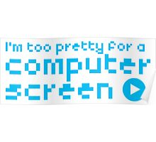I'm too pretty for a computer screen Poster
