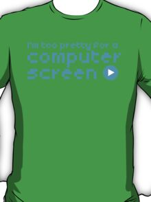 I'm too pretty for a computer screen T-Shirt