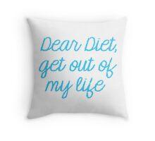 Dear Diet, Get out of my LIFE! Throw Pillow