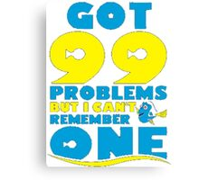 I Got 99 Problems But I Cant Remember One Canvas Print