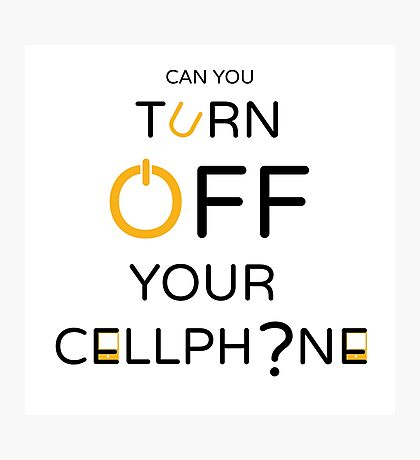 Can You Turn Off Your Cellphone? + Photographic Print
