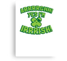 AARGH Yes I'm IRISH! with pirate shamrock Canvas Print