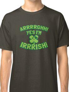 AARGH Yes I'm IRISH! with pirate shamrock Classic T-Shirt