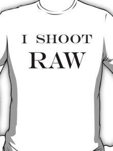 """""""""""I SHOOT RAW""""""""  (Inverted)  ON SPECIAL!! T-Shirt"""