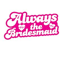 Always the bridesmaid Photographic Print