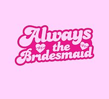 Always the bridesmaid by jazzydevil