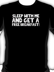 Sleep with me and get a free breakfast! T-Shirt