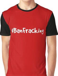 Ban Fracking Graphic T-Shirt