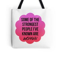 some fo the strongest people i've known are women Tote Bag