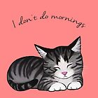 I don't do mornings by Destiny Nowicki