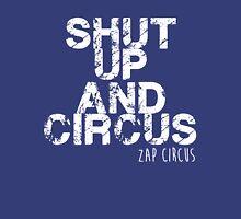 Shut up and circus zap Unisex T-Shirt