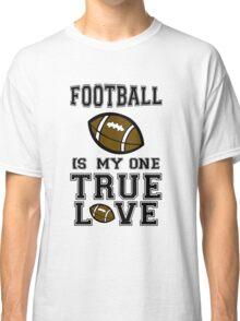 Football is My One True Love Classic T-Shirt