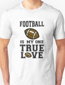 Football is My One True Love T-Shirt