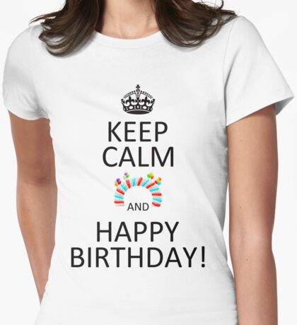 Keep Calm And Happy Birthday! Womens Fitted T-Shirt