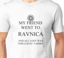 My friend went to Ravnica... Unisex T-Shirt
