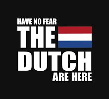 dutch - HAVE NO FEAR THE DUTCH ARE HERE Unisex T-Shirt