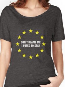 Don't Blame me, I voted to stay. BREXIT Women's Relaxed Fit T-Shirt