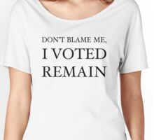 Don't Blame Me, I Voted Remain Women's Relaxed Fit T-Shirt