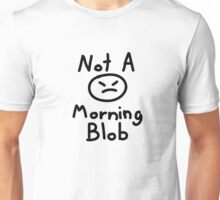 Not A Morning Blob Unisex T-Shirt