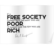 free society, help the poor - John F. Kennedy Poster
