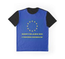 'Don't Blame Me, I Voted Remain' Graphic T-Shirt