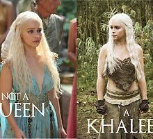 Not a Queen, a Khaleesi by TheIzzySquishy