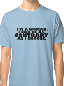 Downton Abbey Quotes || I'm a woman Classic T-Shirt