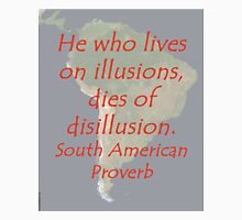 He Who Lives on Illusions - South American  Unisex T-Shirt