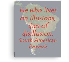 He Who Lives on Illusions - South American  Canvas Print