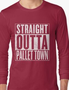 Straight Outta Pallet Town Long Sleeve T-Shirt