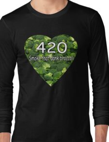Smoke that Broccoli. Long Sleeve T-Shirt