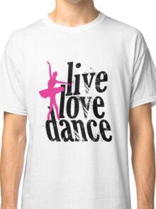 Live Love Dance Classic T-Shirt