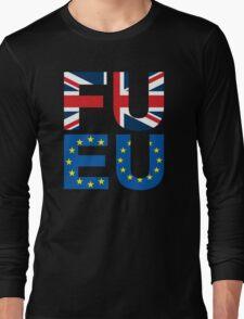 FU EU Anti - European Union T-Shirt  Long Sleeve T-Shirt