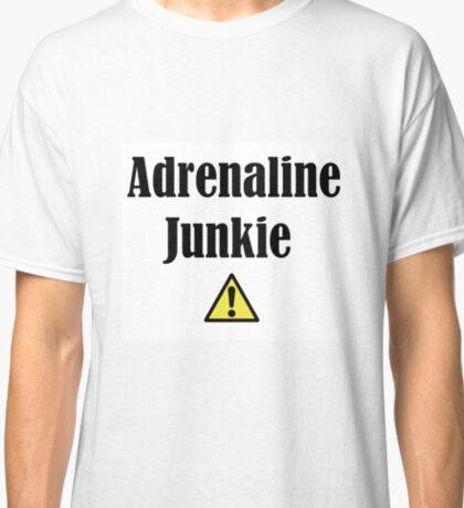 Adrenaline Junkie Classic T-Shirt