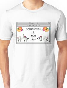 sometimes i feel nice Unisex T-Shirt