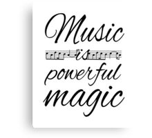 Music is Powerful Magic Canvas Print