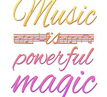 Music is Powerful Magic by heyrebekah