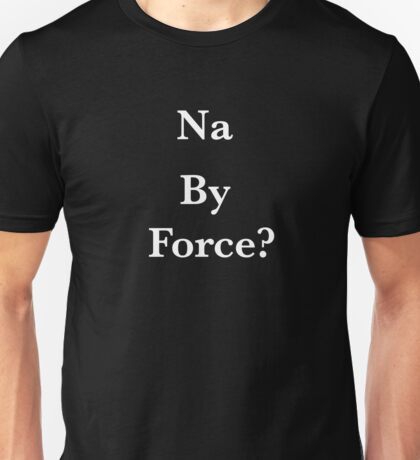 na by force Unisex T-Shirt