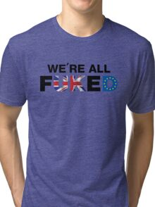 We're All F*cked, UK Brexit T-shirt Tri-blend T-Shirt