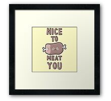 Nice To Meat You Framed Print