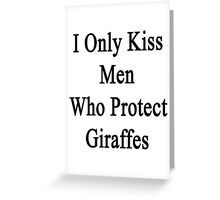 I Only Kiss Men Who Protect Giraffes  Greeting Card