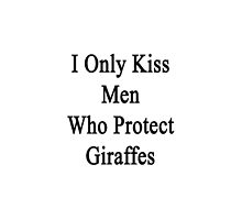 I Only Kiss Men Who Protect Giraffes  by supernova23