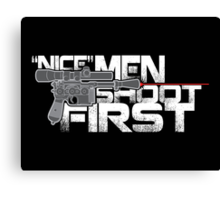 Nice Men Shoot First Canvas Print