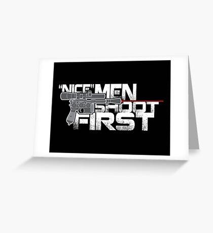 Nice Men Shoot First Greeting Card