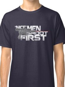 Nice Men Shoot First Classic T-Shirt