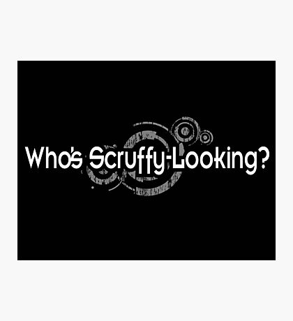 Who's Scruffy Looking Photographic Print
