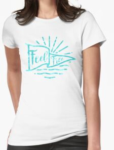 Feel Free Womens Fitted T-Shirt