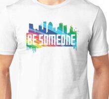 Be Someone - Rainbow Unisex T-Shirt
