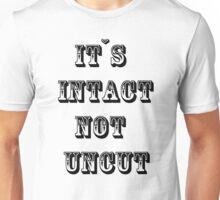 Intact not Uncut Unisex T-Shirt