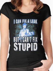 Plumber - I Can Fix A Leak But I Can't Fix Stupid Women's Fitted Scoop T-Shirt